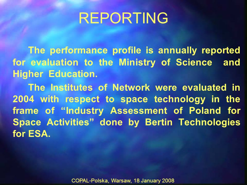 COPAL-Polska, Warsaw, 18 January 2008 REPORTING The performance profile is annually reported for evaluation to the Ministry of Science and Higher Education.