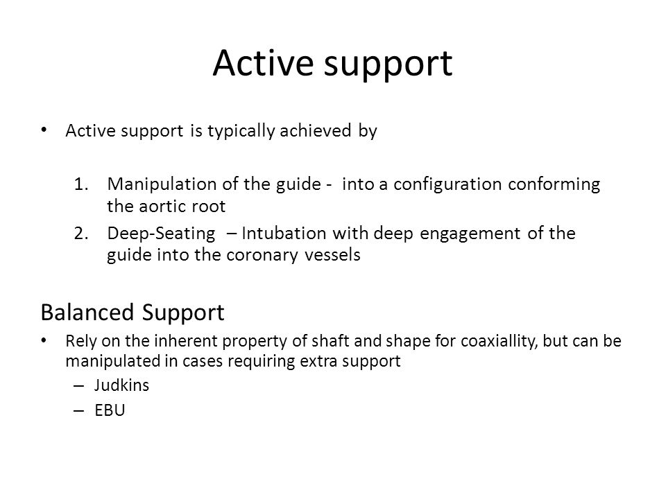 Active support Active support is typically achieved by 1.Manipulation of the guide - into a configuration conforming the aortic root 2.Deep-Seating –