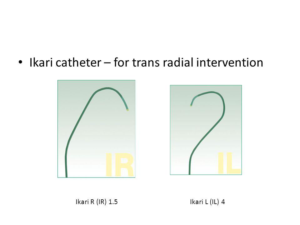 Ikari catheter – for trans radial intervention Ikari R (IR) 1.5 Ikari L (IL) 4