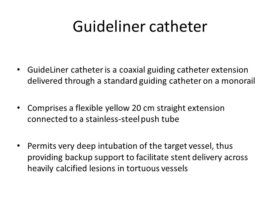 Guideliner catheter GuideLiner catheter is a coaxial guiding catheter extension delivered through a standard guiding catheter on a monorail Comprises