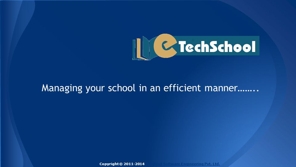 Managing your school in an efficient manner…….. Copyright © 2011-2014 Techlead Software Engineering Pvt. Ltd.Techlead Software Engineering Pvt. Ltd.