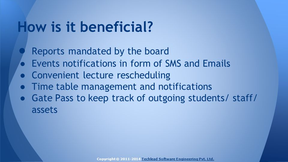 ● Reports mandated by the board ● Events notifications in form of SMS and Emails ● Convenient lecture rescheduling ● Time table management and notific
