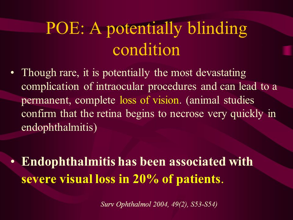 POE: A potentially blinding condition Though rare, it is potentially the most devastating complication of intraocular procedures and can lead to a per