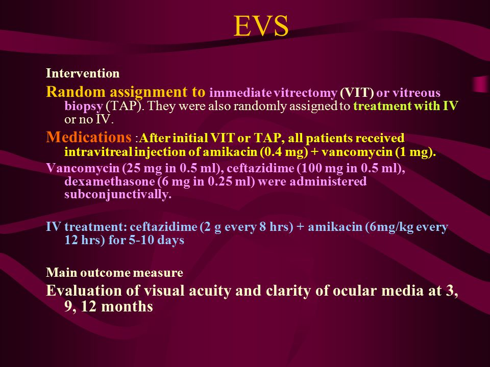 EVS Intervention Random assignment to immediate vitrectomy (VIT) or vitreous biopsy (TAP). They were also randomly assigned to treatment with IV or no