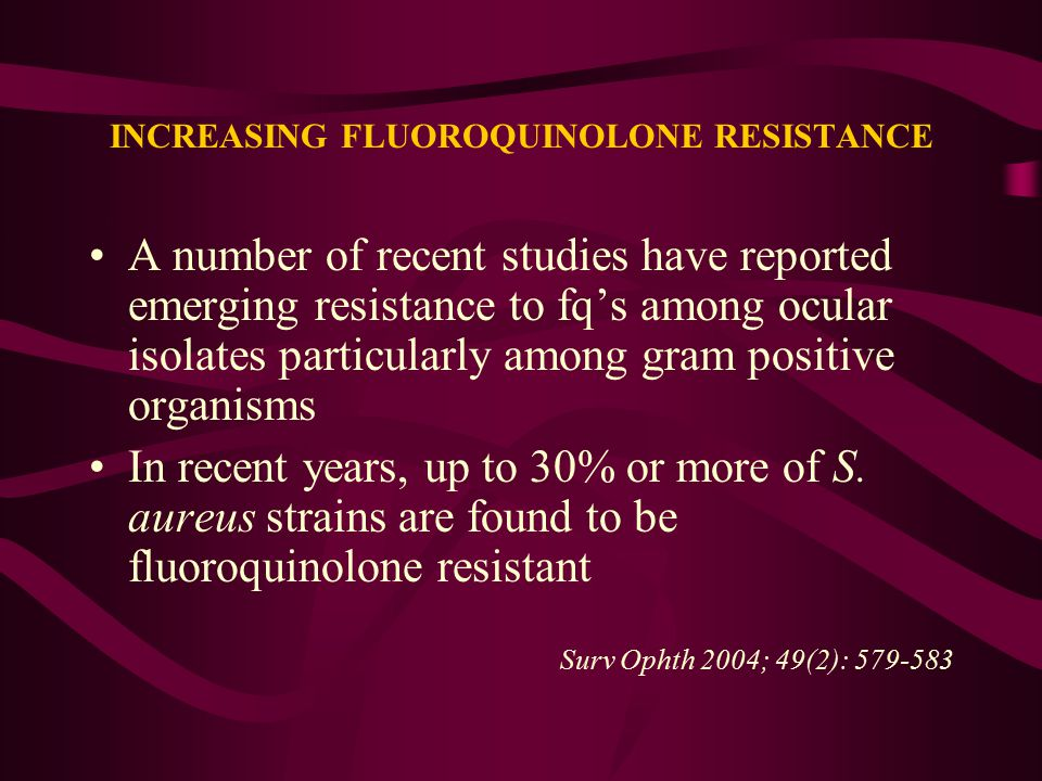 INCREASING FLUOROQUINOLONE RESISTANCE A number of recent studies have reported emerging resistance to fq's among ocular isolates particularly among gr