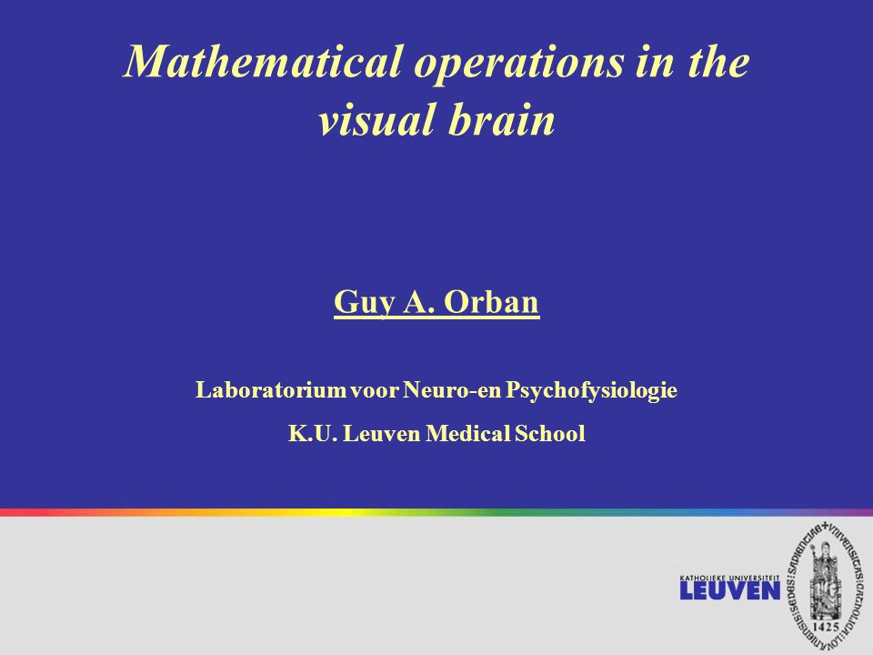 Mathematical operations in the visual brain Guy A.