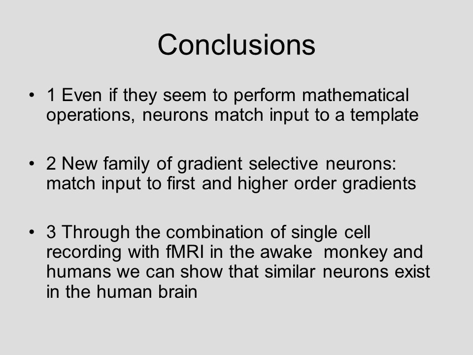 Conclusions 1 Even if they seem to perform mathematical operations, neurons match input to a template 2 New family of gradient selective neurons: matc
