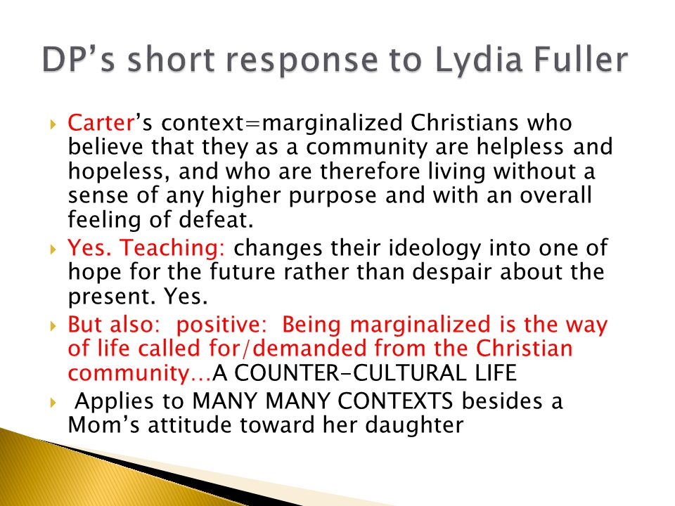  Carter's context=marginalized Christians who believe that they as a community are helpless and hopeless, and who are therefore living without a sense of any higher purpose and with an overall feeling of defeat.