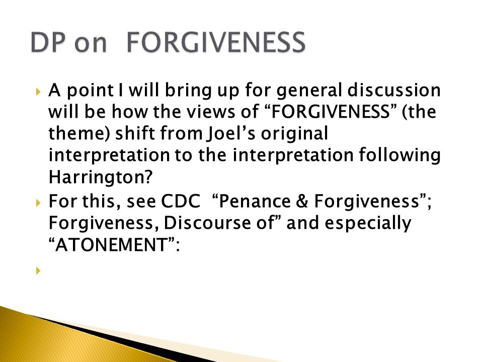  A point I will bring up for general discussion will be how the views of FORGIVENESS (the theme) shift from Joel's original interpretation to the interpretation following Harrington.
