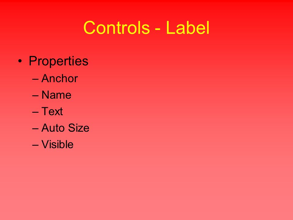Controls - Label Properties –Anchor –Name –Text –Auto Size –Visible