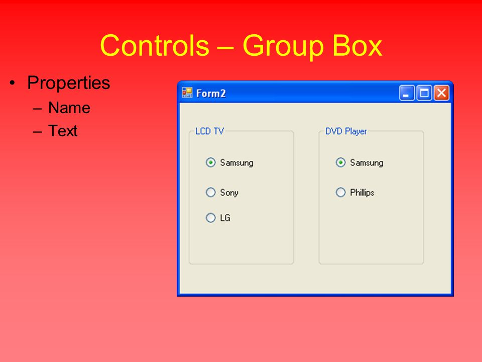 Controls – Group Box Properties –Name –Text
