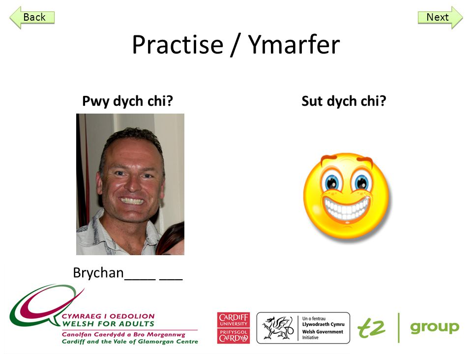 Practise / Ymarfer Pwy dych chi Angharad ____ ___ Sut dych chi Next Back