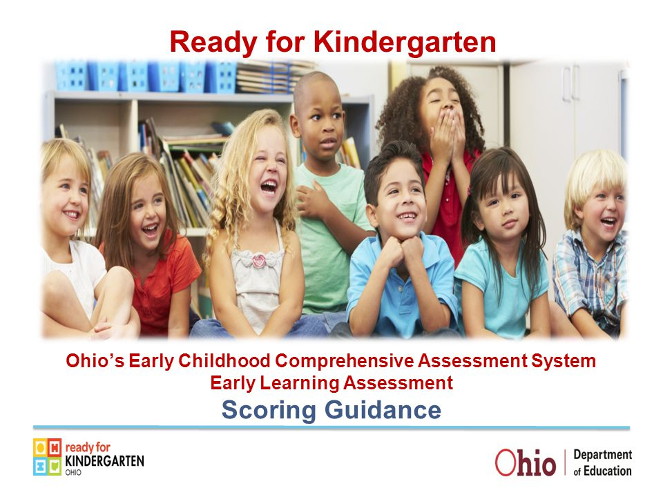 Ready for Kindergarten Ohio's Early Childhood Comprehensive Assessment System Early Learning Assessment Scoring Guidance