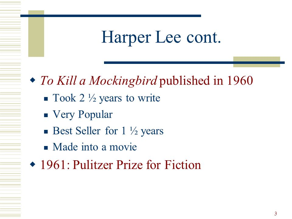 Picture found at: http://mockingbird.chebucto.org2 Harper Lee  Born 1926 in Monroeville, AL  Very Private Person  Early 1950s Studied law Airline hostess Began writing some during this time