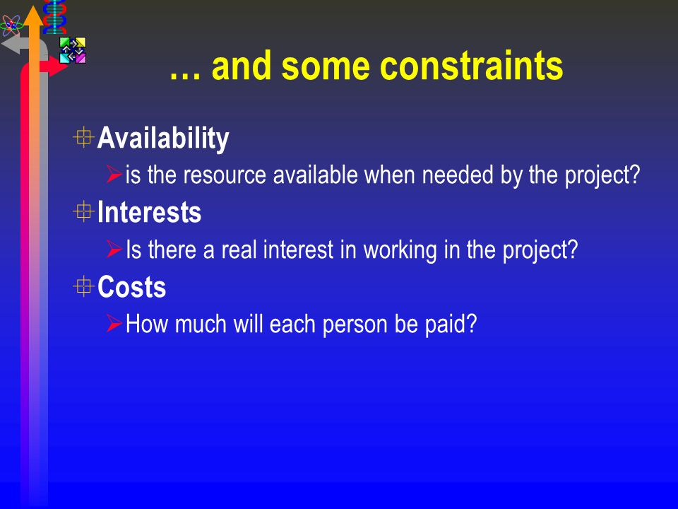 … and some constraints ° Availability  is the resource available when needed by the project? ° Interests  Is there a real interest in working in the