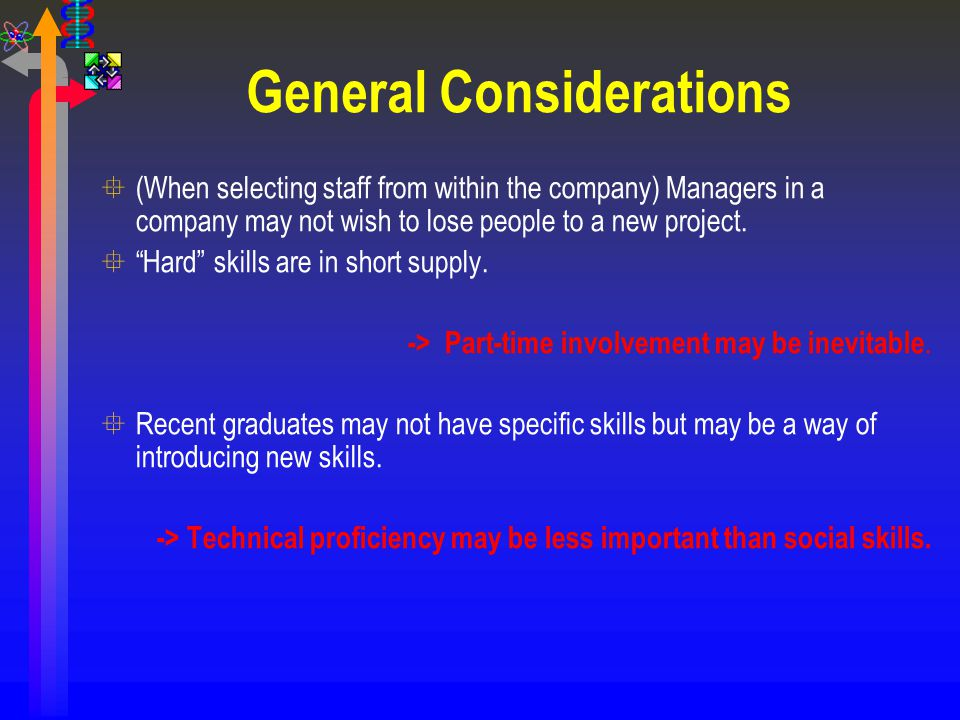 "General Considerations °(When selecting staff from within the company) Managers in a company may not wish to lose people to a new project. °""Hard"" ski"