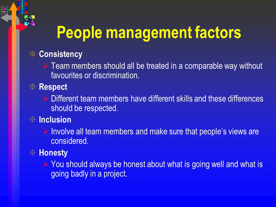 People management factors ° Consistency  Team members should all be treated in a comparable way without favourites or discrimination. ° Respect  Dif