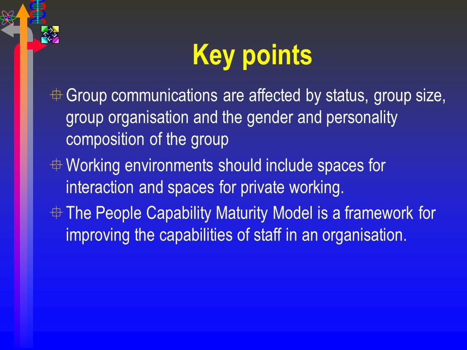 Key points °Group communications are affected by status, group size, group organisation and the gender and personality composition of the group °Worki