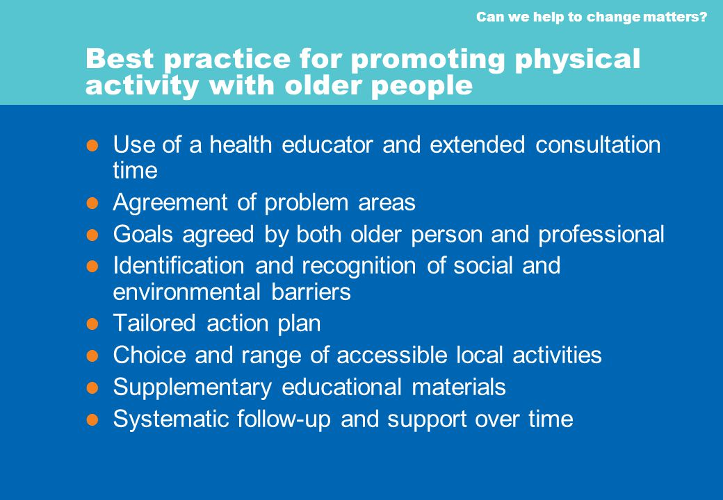 Can we help to change matters? Best practice for promoting physical activity with older people Use of a health educator and extended consultation time