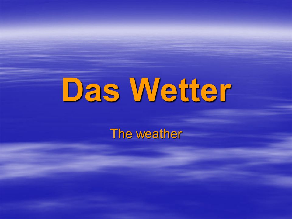Das Wetter The weather