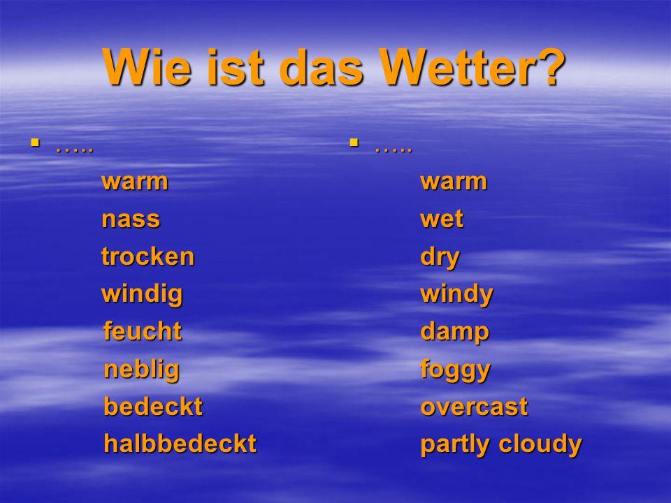 Wie ist das Wetter.  …..