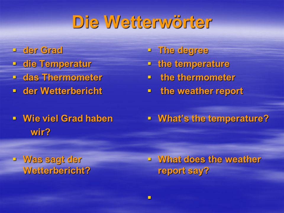 Die Wetterwörter  der Grad  die Temperatur  das Thermometer  der Wetterbericht  Wie viel Grad haben wir.