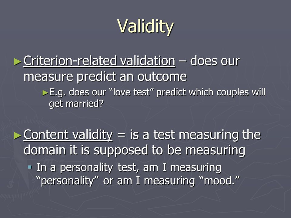 Validity ► Criterion-related validation – does our measure predict an outcome ► E.g.