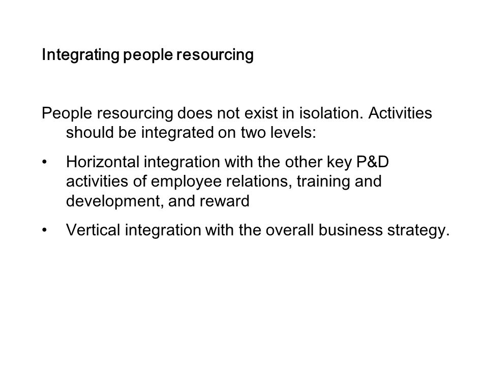 Integrating people resourcing People resourcing does not exist in isolation.