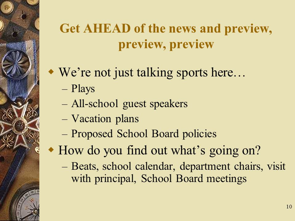 10 Get AHEAD of the news and preview, preview, preview  We're not just talking sports here… – Plays – All-school guest speakers – Vacation plans – Pr
