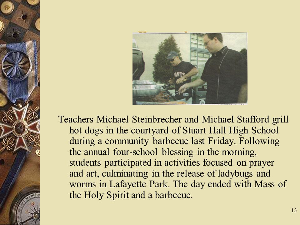 13 Example: Teachers Michael Steinbrecher and Michael Stafford grill hot dogs in the courtyard of Stuart Hall High School during a community barbecue
