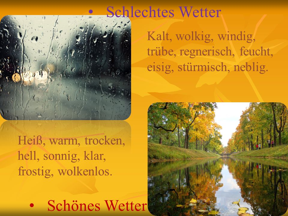 Schlechtes Wetter Schönes Wetter Kalt, wolkig, windig, trübe, regnerisch, feucht, eisig, stürmisch, neblig. Heiß, warm, trocken, hell, sonnig, klar, f