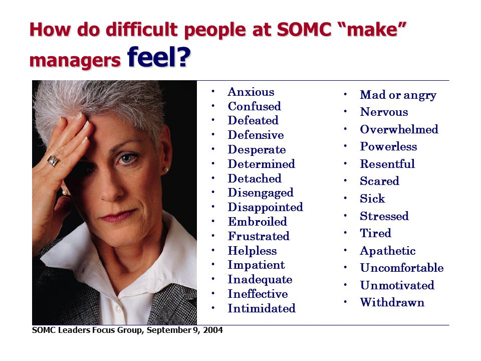 How do difficult people at SOMC make managers feel.