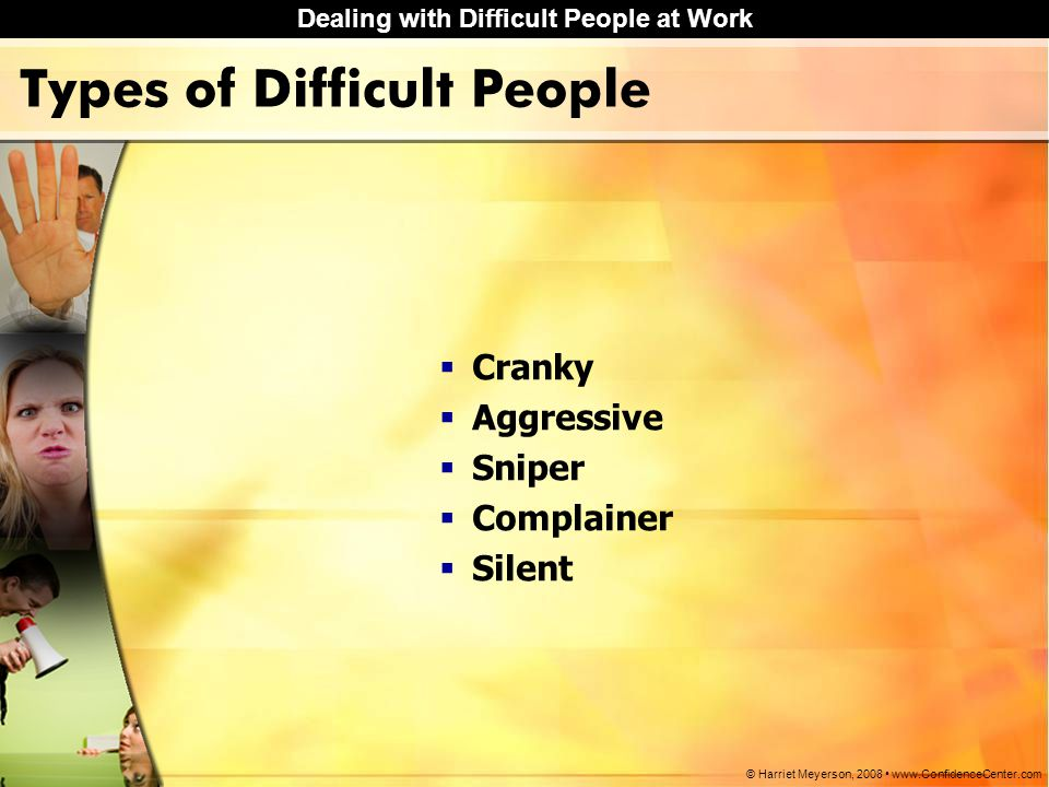 Dealing with Difficult People at Work © Harriet Meyerson, 2008 www.ConfidenceCenter.com Question 3 Why is it difficult to deal with a silent co-worker?