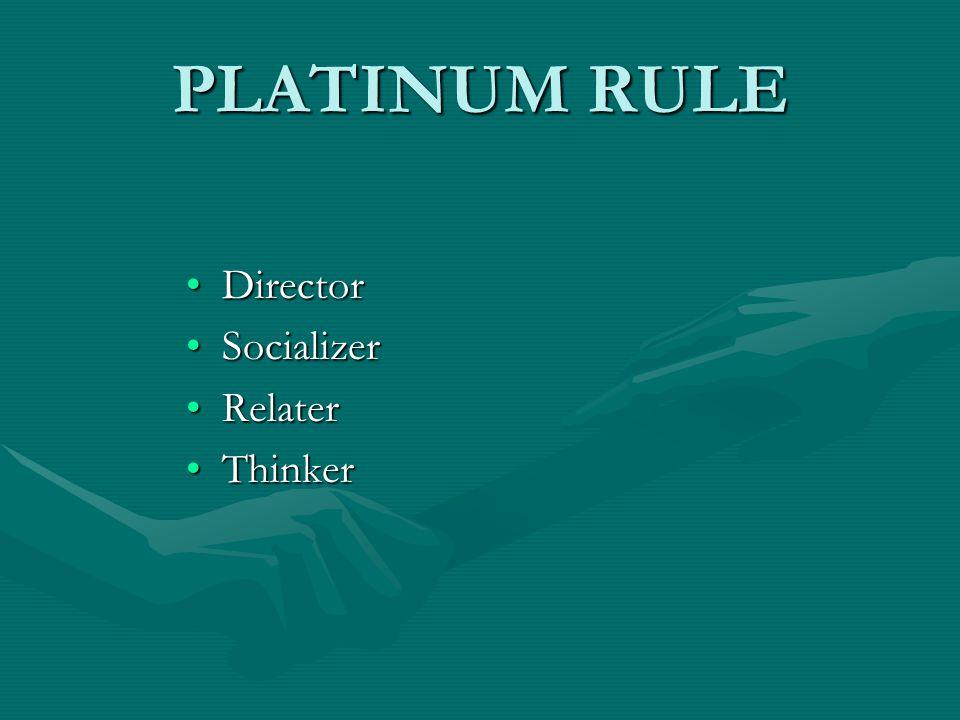 PLATINUM RULE DirectorDirector SocializerSocializer RelaterRelater ThinkerThinker