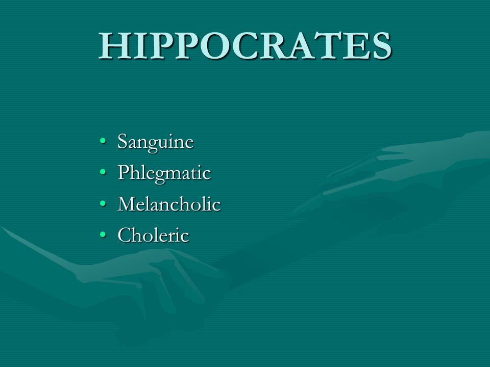 HIPPOCRATES SanguineSanguine PhlegmaticPhlegmatic MelancholicMelancholic CholericCholeric