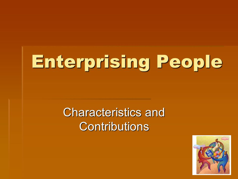 Enterprising People Characteristics and Contributions