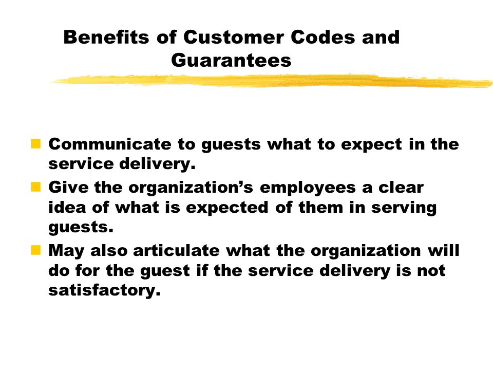 Benefits of Customer Codes and Guarantees nCommunicate to guests what to expect in the service delivery. nGive the organization's employees a clear id