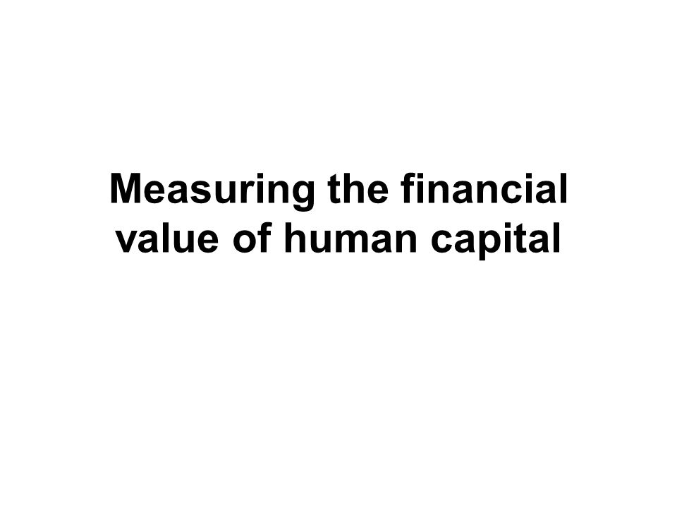 Measuring the financial value of human capital