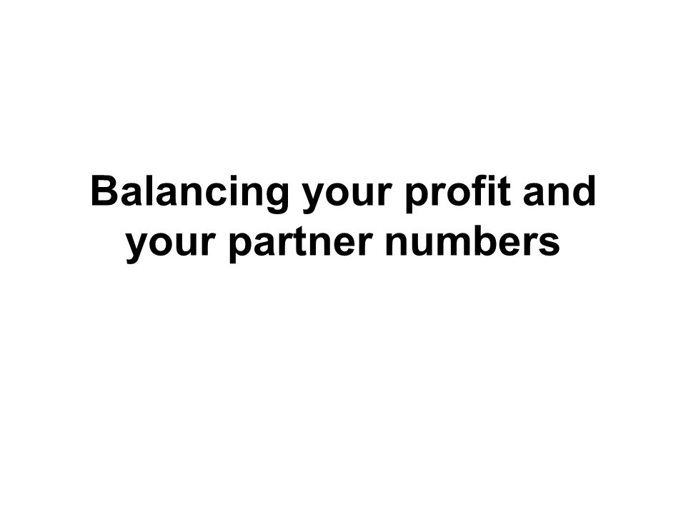 Balancing your profit and your partner numbers