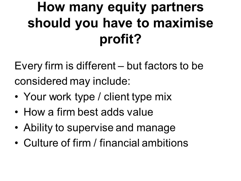 How many equity partners should you have to maximise profit.