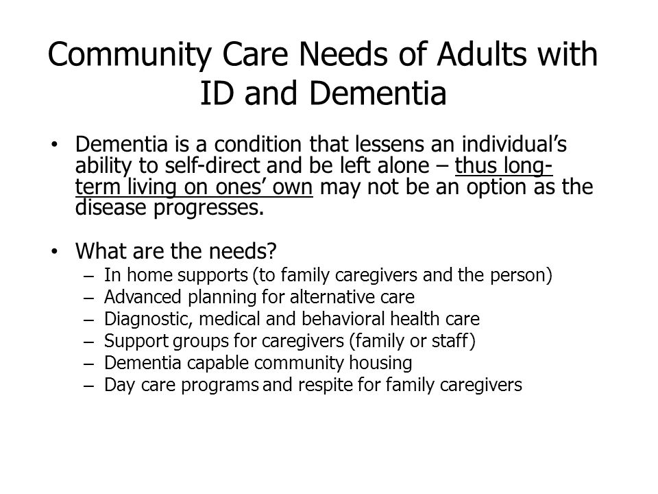 Ensuring Healthier and Productive Aging for People with ID and Dementia Promote a better understanding of people aging with ID and dementia and their needs Work to make communities disability friendly Assure that services and supports have quality as a defining factor Promote greater education of personnel Involve people with ID and dementia in decision making Ensure availability of dementia capable community services and assistance for families