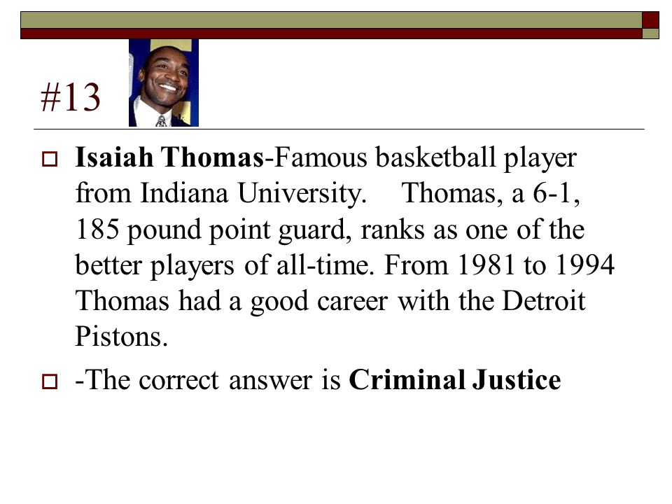 #13  Isaiah Thomas-Famous basketball player from Indiana University.