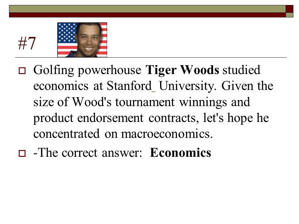 #7  Golfing powerhouse Tiger Woods studied economics at Stanford University.