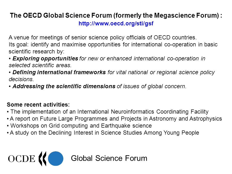 Global Science Forum Schedule and participants Decided at the Global Science Forum meeting in July 2003 Steering Committee established at the end of 2003 to determine a precise goal and programme of work Chairman: Prof.