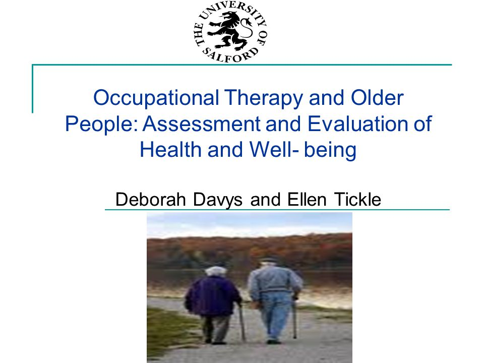 Occupational Therapy and Older People: Assessment and Evaluation of Health and Well- being Deborah Davys and Ellen Tickle