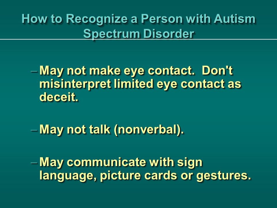 How to Recognize a Person with Autism Spectrum Disorder  May not make eye contact.