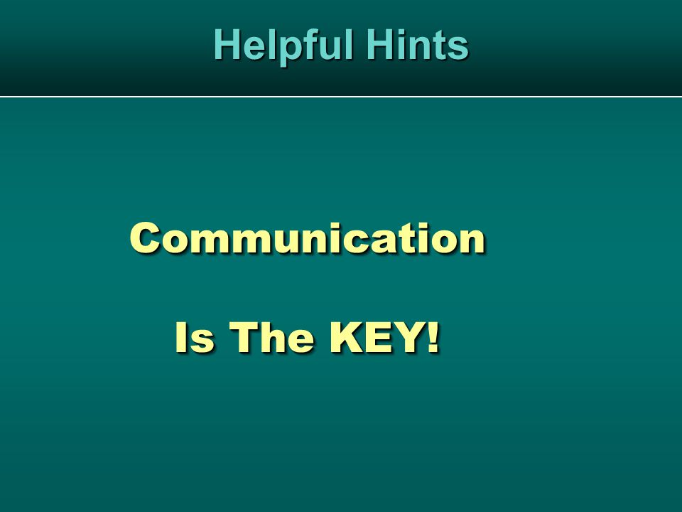 Helpful Hints Communication Is The KEY!