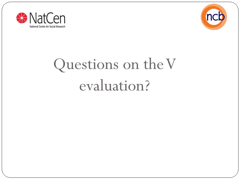 Questions on the V evaluation?