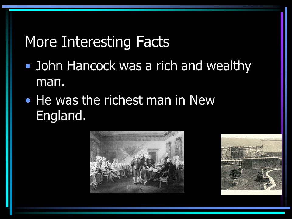 Facts About John Hancock John Hancock was First to sign the Declaration of Independence John Hancock was part of the Second Continental Congress