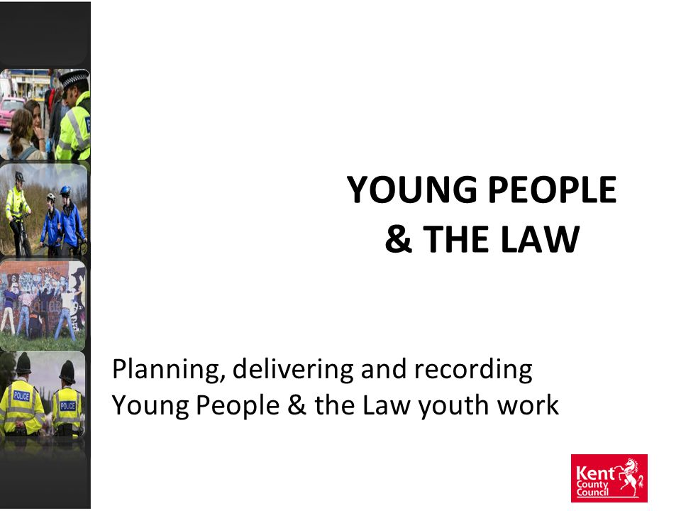 YOUNG PEOPLE & THE LAW Planning, delivering and recording Young People & the Law youth work